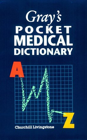 9780443076831: Gray's Pocket Medical Dictionary, 1e (Gray's Anatomy)