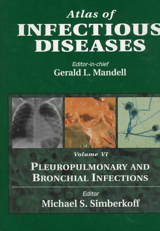 9780443077401: Atlas of Infectious Diseases: Pleuropulmonary and Bronchial Infections, Volume 6, 1e (Vol 6)