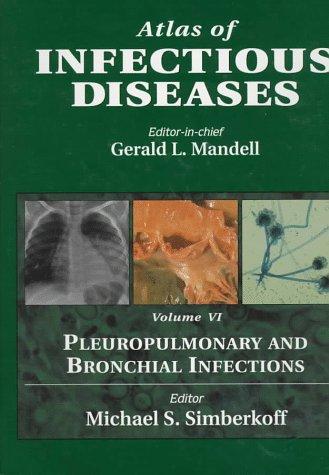 9780443077401: Atlas of Infectious Diseases: Pleuropulmonary and Bronchial Infections, Volume 6: Pleuropulmonary and Bronchial Infections Vol 6 (Mandell's atlas of infectious diseases series)
