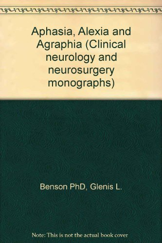 Aphasia, Alexia, and Agraphia: Benson, David Frank