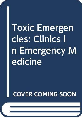 9780443081965: Toxic Emergencies: Clinics in Emergency Medicine