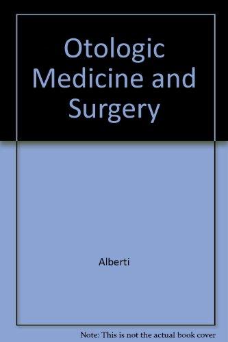 Otologic Medicine and Surgery, Volumes 1 & 2: Alberti, Peter W.