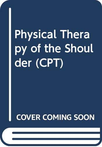 9780443084584: Physical Therapy of the Shoulder (CPT)