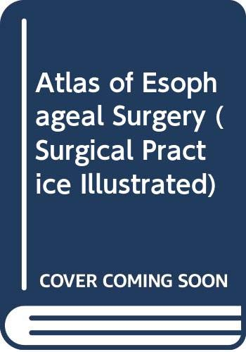 9780443086106: Atlas of Esophageal Surgery (Surgical Practice Illustrated)