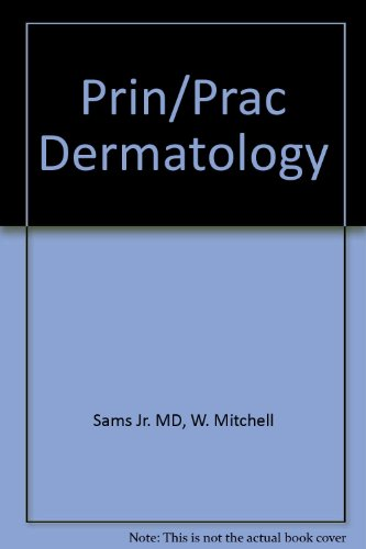 Principles and Practice of Dermatology: Sams, W. Mitchell,