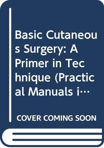 9780443086601: Basic Cutaneous Surgery: A Primer in Technique (Practical Manuals in Dermatologic Surgery)
