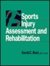 Sports Injury Assessment and Rehabilitation, 1e: Reid BPT MD MCh(orth) MCSP MCPA FRCS(C), David C.