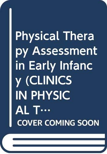 9780443088155: Physical Therapy Assessment in Early Infancy (CLINICS IN PHYSICAL THERAPY)