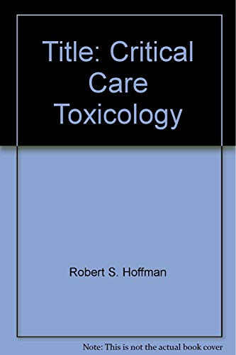 CRITICAL CARE TOXICOLOGY: Robert, S. and