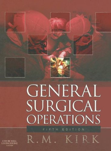 General Surgical Operations, 5e: R. M. Kirk MS FRCS (Editor)
