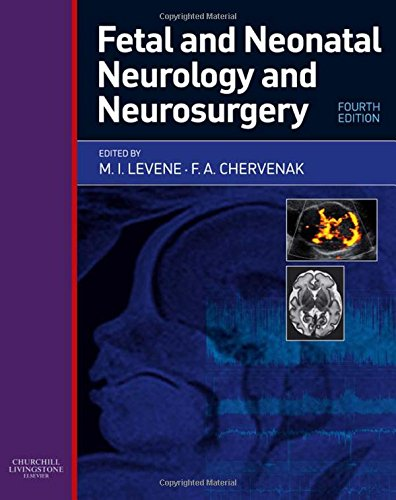 Fetal and Neonatal Neurology and Neurosurgery, 4e: Malcolm I. Levene MD FRCP FRCPCH FMedSc