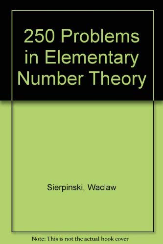 9780444000712: 250 Problems in Elementary Number Theory (Modern analytic and computational methods in science and mathematics)