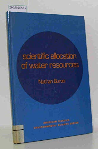 9780444001047: Scientific Allocation of Water Resources: Water Resources Development and Utilization-A Rational Approach (Environmental science series)