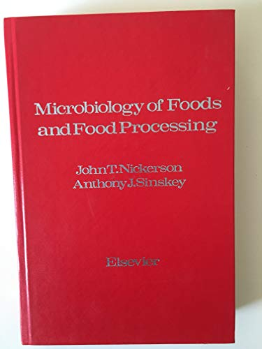 Microbiology of Foods and Food Processing: Sinskey, Anthony J.; Nickerson, John T.