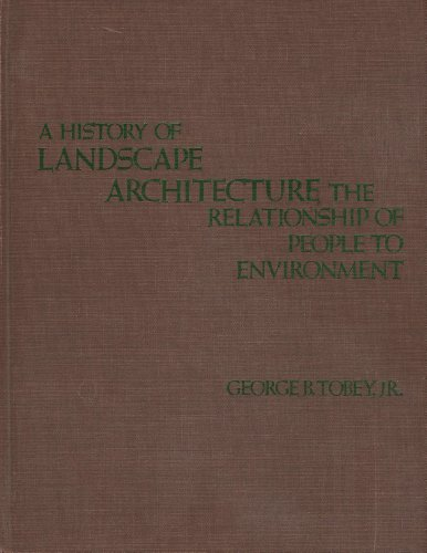 A History of Landscape Architecture. The Relationship of People to Environment: G. B. Tobey