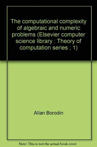 The computational complexity of algebraic and numeric problems (Elsevier computer science library :...