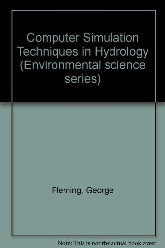 Computer Simulation Techniques in Hydrology: Fleming, George