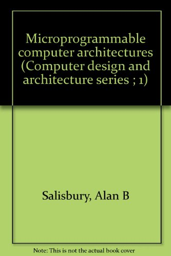 Microprogrammable computer architectures (Computer design and architecture series ; 1): Alan B ...