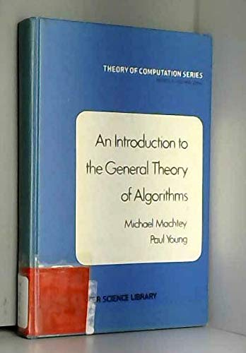Introduction to the General Theory of Algorithms: Machtey, Michael, Young,
