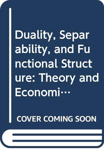 9780444002358: Duality, Separability, and Functional Structure: Theory and Economic Applications (Dynamic Economics)