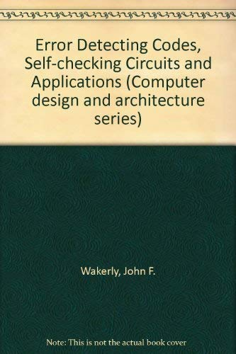 9780444002594: Error Detecting Codes, Self-checking Circuits and Applications (Computer design and architecture series)