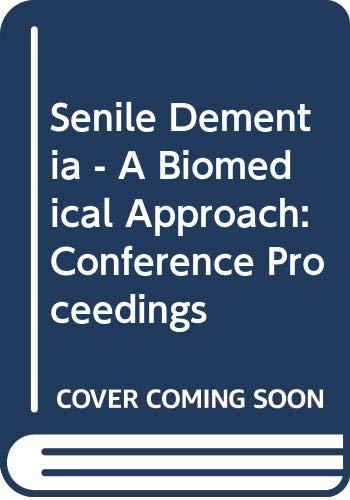 Senile Dementia - A Biomedical Approach: Conference: Kalidas Nandy