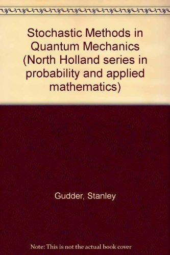 9780444002990: Stochastic Methods in Quantum Mechanics (North Holland series in probability and applied mathematics)