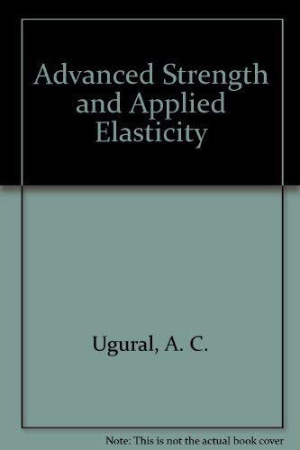 Advanced Strength and Applied Elasticity: Ugural, A. C.