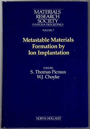 Metastable Materials Formation by Ion Implantation (Materials: Materials Research Society,