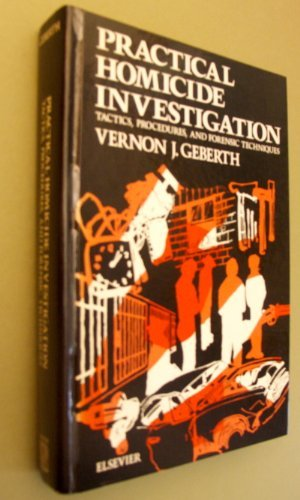 Practical Homicide Investigation: Tactics, Procedures and Forensic: Geberth, Vernon J.