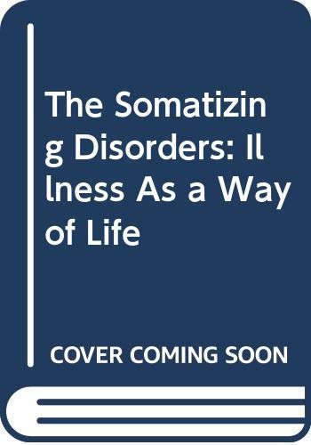 9780444007520: The Somatizing Disorders: Illness As a Way of Life