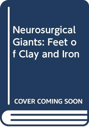 9780444009395: Neurosurgical Giants: Feet of Clay and Iron