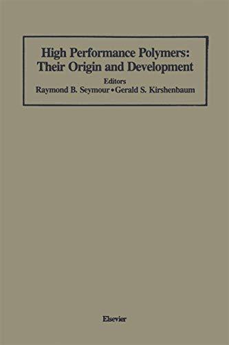 High Performance Polymers : Their Origin and: Editor-Gerald S. Kirshenbaum