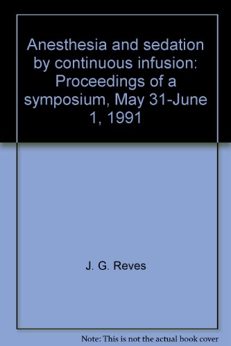 9780444014160: Anesthesia and sedation by continuous infusion: Proceedings of a symposium, May 31-June 1, 1991