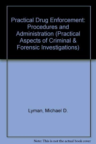 9780444014559: Practical Drug Enforcement: Procedures and Administration (Practical Aspects of Criminal & Forensic Investigations)