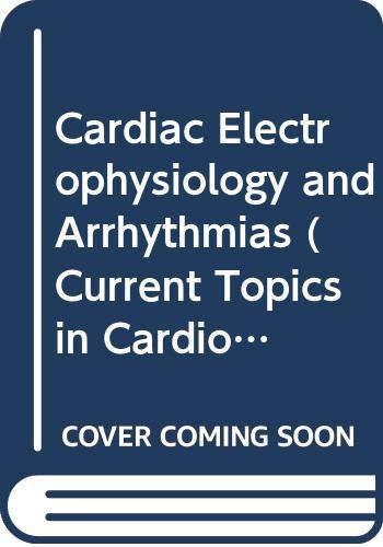 9780444016010: Cardiac Electrophysiology and Arrhythmias (Current Topics in Cardiology)