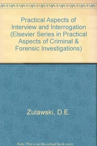 9780444016324: Practical Aspects of Interview and Interrogation (Elsevier Series in Practical Aspects of Criminal & Forensic Investigations)