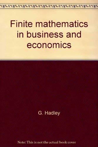 Finite Mathematics in Business and Economics: Hadley, G. &