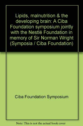 Lipids, Malnutrition & the Developing Brain: A Ciba Foundation Symposium Jointly with the ...