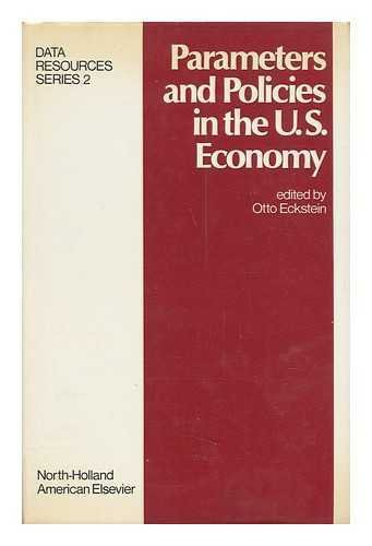 Parameters and Policies in the U. S. Economy: Eckstein, Otto, Ed.