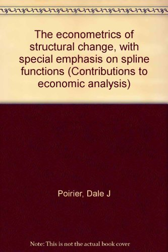 9780444109668: The econometrics of structural change, with special emphasis on spline functions (Contributions to economic analysis)