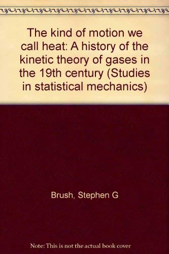 9780444110114: The kind of motion we call heat: A history of the kinetic theory of gases in the 19th century (Studies in statistical mechanics)