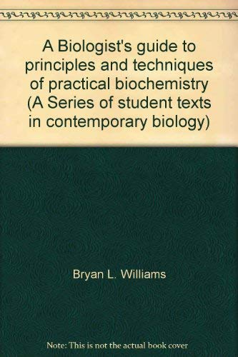 A Biologist's guide to principles and techniques: Bryan L. Williams,
