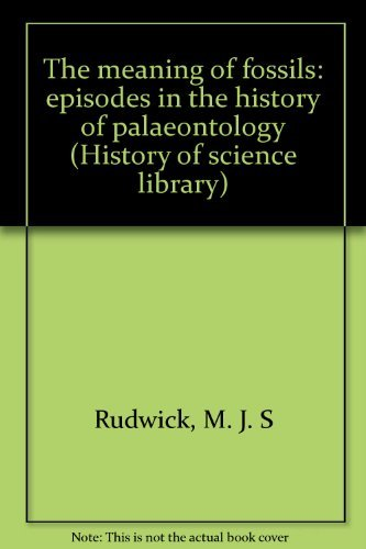 The Meaning of Fossils : Episodes in the History of Palaeontology: Rudwick, M. J. S.