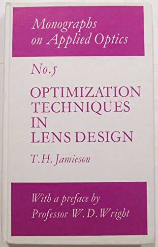 Optimization Techniques in Lens Design: Monographs on Applied Optics No. 5: Jamieson, T. H.; Wright...