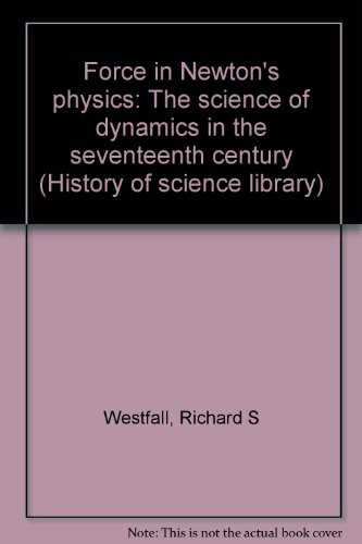 Force In Newton's Physics: The Science Of Dynamics In The Seventeenth Century.: WESTFALL, ...