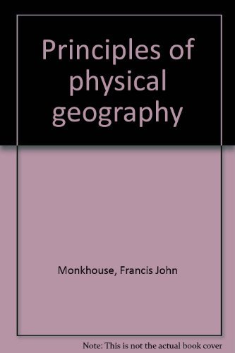 Principles of physical geography: Monkhouse, Francis John