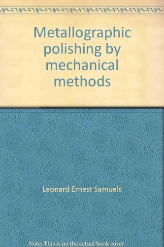 Metallographic polishing by mechanical methods (Metallography series): Samuels, Leonard Ernest