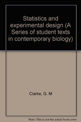 Statistics and experimental design (A Series of: G. M Clarke