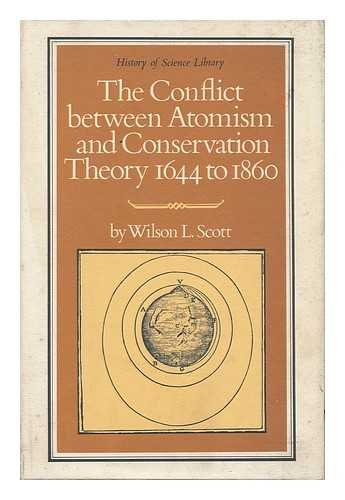 The Conflict Between Atomism and Conservation Theory : 1644-1860: Scott, W. L.